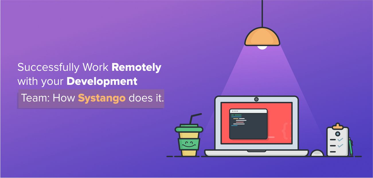 Successfully Work Remotely with your Development Team: How Systango does it.