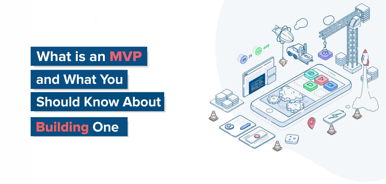 What is an MVP and What You Should Know About Building One
